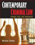 Contemporary Criminal Law : Concepts, Cases, and Controversies, Lippman, Matthew Ross, 141290580X