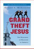 Grand Theft Jesus, Robert S. McElvaine, 0307395804