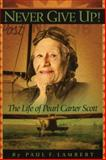 Never Give Up! : The Life of Pearl Carter Scott, Lambert, Paul F., 0979785804