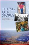 Telling Our Stories : Omushkego Legends and Histories from Hudson Bay, Bird, Louis and Brown, Jennifer S. H., 1551115808