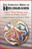 The Complete Book of Holograms, Joseph E. Kasper and Steven A. Feller, 0486415805