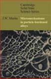 Micromechanisms in Particle-Hardened Alloys, Martin, J. W., 0521295807