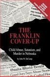 The Franklin Cover-Up : Child Abuse, Satanism and Murder in Nebraska, DeCamp, John W., 0963215809