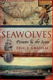 Seawolves : Pirates and the Scots, Graham, Eric J., 1841585807