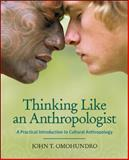 Thinking Like an Anthropologist : A Practical Introduction to Cultural Anthropology, Omohundro, John, 0073195804