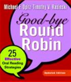 Good-Bye Round Robin : 25 Effective Oral Reading Strategies, Opitz, Michael F. and Rasinski, Timothy, 0325025800