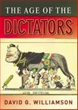 The Age of the Dictators : A Study of the European Dictatorships, 1918-53, Williamson, David G., 0582505801