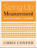Sizing up Measurement : Activities for Grades 3-5 Classrooms, Confer, Chris, 0941355802