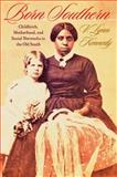 Born Southern : Childbirth, Motherhood, and Social Networks in the Old South, Kennedy, V. Lynn, 1421405806