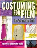Costuming for Film : The Art and the Craft, Cole, Holly and Burke, Kristin, 1879505800