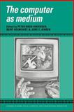 The Computer as Medium, , 0521035805
