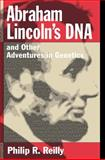 Abraham Lincoln's DNA and Other Adventures in Genetics, Reilly, Philip R., 0879695803