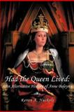 Had the Queen Lived, Raven A. Nuckols, 1463445806