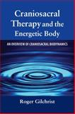 Craniosacral Therapy and the Energetic Body, Roger E. Gilchrist, 1556435800