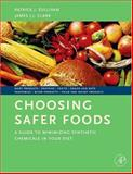 Choosing Safer Foods : A Guide to Minimizing Synthetic Chemicals in Your Diet, Sullivan, Patrick and Clark, James J. J., 0123725801