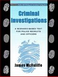 Criminal Investigations : A Scenario-Based Text for Police Recruits and Officers, McAuliffe, James P., 0130895806