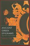 Ancient Greek Epigrams : Major Poets in Verse Translation, Fain, Gordon L., 0520265807