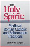 The Holy Spirit: Medieval Roman Catholic and Reformation Traditions, Burgess, Stanley M., 0801045800