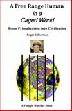 A Free-Range Human in a Caged World, Roger Gilbertson, 0985985801
