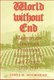 World Without End : Mainstream American Protestant Visions of the Last Things, 1880-1925, Moorhead, James H., 0253335809
