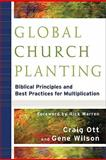 Global Church Planting : Biblical Principles and Best Practices for Multiplication, Ott, Craig and Wilson, Gene, 0801035805