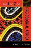 The A to Z of Pre-Colonial Africa, Robert O. Collins, 0810875802