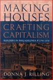 Making Houses, Crafting Capitalism : Builders in Philadelphia, 1790-1850, Rilling, Donna J., 0812235800