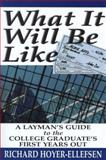 What It Will Be Like : A Layman's Guide to the College Graduate's First Years Out, Hoyer-Ellefsen, Richard, 0967845807