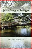 Just a Song at Twilight, Donald J. Richardson, 149183580X