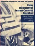Using Technology in Learner-Centered Education : Proven Strategies for Teaching and Learning, Brown, David G. and McCray, Gordon, 0205355803