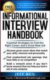 Informational Interview Handbook : Essential Strategies to Find the Right Career and a Great New Job, Neil, Jeff, 0990365808