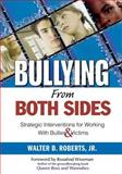 Bullying from Both Sides : Strategic Interventions for Working with Bullies and Victims, , 1412925800