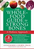 The Whole-Food Guide to Strong Bones, Annemarie Colbin, 1572245808