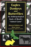 Eagles, Donkeys, and Butterflies : An Anthropological Study of Brazil's Animal Game, Soarez, Elena, 0268025800