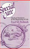 Special Care : Medical Decisions at the Beginning of Life, Frohock, Fred M., 0226265811