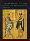 The Icons of Their Bodies : Saints and Their Images in Byzantium, Maguire, Henry P., 0691025819