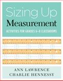 Sizing up Measurement : Activities for Grades 6-8 Classrooms, Lawrence, Ann and Hennessy, Charlie, 0941355810
