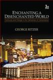 Enchanting a Disenchanted World : Continuity and Change in the Cathedrals of Consumption, Ritzer, George, 1412975816
