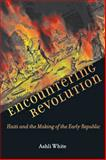 Encountering Revolution : Haiti and the Making of the Early Republic, White, Ashli, 1421405814