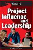 Project Management: Influence and Leadership Building Rapport in Teams, a Practi, Michael Nir, 149934581X