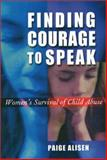 Finding Courage to Speak : Women's Survival of Child Abuse, Alisen, Paige, 155553581X