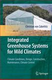 Integrated Greenhouse Systems for Mild Climates : Climate Conditions, Design, Construction, Maintenance, Climate Control, von Zabeltitz, Christian, 3642145817