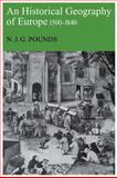 An Historical Geography of Europe, 1500-1840, Pounds, Norman John Greville, 0521105811
