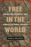 Free in the World : American Slavery and Constitutional Failure, Brandon, Mark E., 0691015813