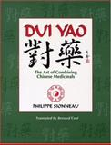 Dui Yao : The Art of Combining Chinese Medicinals, Philippe Sionneau, 0936185813