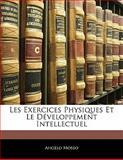 Les Exercices Physiques et le Développement Intellectuel, Angelo Mosso, 1142825817