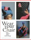 Wear Your Chair : When Fashion Meets Interior Design, Griffin, Judith and Collins, Penny, 1563675811