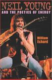 Neil Young and the Poetics of Energy, Echard, William, 0253345812