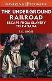 The Underground Railroad, L. D. Cross, 155277581X