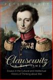 Clausewitz in His Time : Essays in the Cultural and Intellectual History of Thinking about War, Paret, Peter, 1782385819